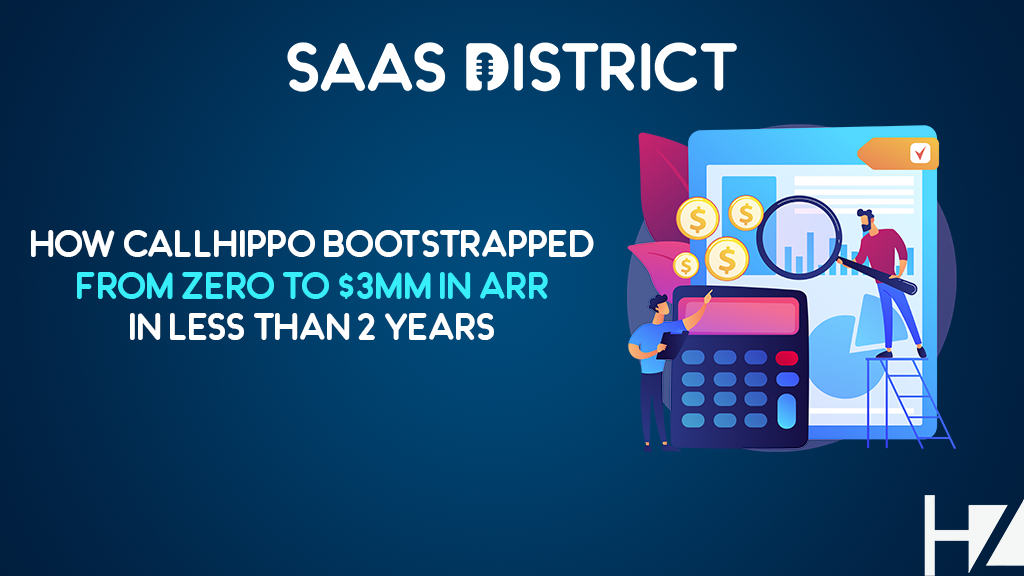 CallHippo: How to Bootstrap a SaaS from Zero to $3MM ARR in Less Than 2 Years